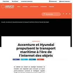 Accenture & Hyundai propulsent le transport maritime à l'ère de l'IoT
