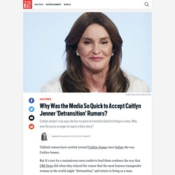 Why Was the Media So Quick to Accept Caitlyn Jenner 'Detransition' Rumors?