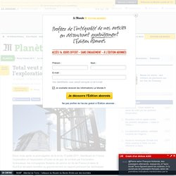 """Total veut rendre """"acceptable"""" l'exploration des gaz de schiste"""