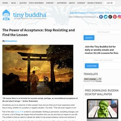 The Power of Acceptance: Stop Resisting and Find the Lesson | Tiny Buddha