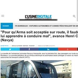"""""""Pour qu'Arma soit acceptée sur route, il faudrait lui apprendre à conduire mal"""", avance Henri Coron (Navya)"""
