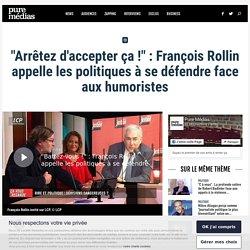"""""""Arrêtez d'accepter ça !"""" : François Rollin appelle les politiques à se défendre face aux humoristes"""