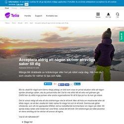 Acceptera aldrig att någon skriver otrevliga saker till dig - Aktuellt - Privat - Telia.se