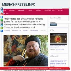 «N'acceptez pas chez vous les réfugiés qui ont fait de nous des réfugiés ici» : Message aux Chrétiens d'Occident de Mgr Charaf, archevêque de Mossoul – medias-presse.info