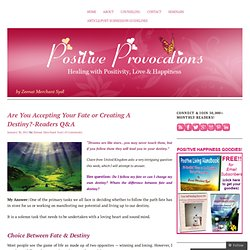 Are You Accepting Your Fate or Creating A Destiny?-Readers Q&A « *POSITIVE PROVOCATIONS*
