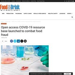 FOOD & DRINK 20/05/20 Open access COVID-19 resource base launched to combat food fraud