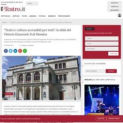 """""""Teatri e cultura accessibili per tutti"""": la sfida del Vittorio Emanuele II di Messina - News Teatro - Teatro.it"""