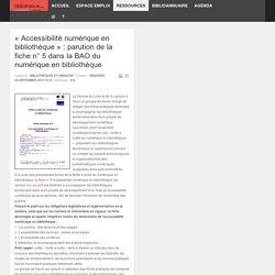 « Accessibilité numérique en bibliothèque » : parution de la fiche n° 5 dans la BAO du numérique en bibliothèque