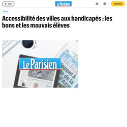 Accessibilité des villes aux handicapés : les bons et les mauvais élèves - le Parisien
