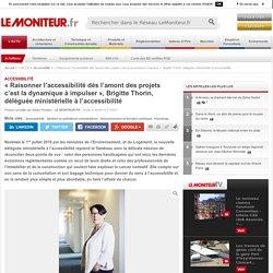 « Raisonner l'accessibilité dès l'amont des projets c'est la dynamique à impulser », Brigitte Thorin, déléguée ministérielle à l'accessibilité - freemium - 30/09/16