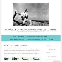 B- L'accessibilité de la photo – LE RÔLE DE LA PHOTOGRAPHIE DANS LES CONFLITS.