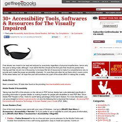 30+ Accessibility Tools, Softwares & Resources for The Visually Impaired