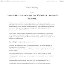 Yahoo Account not accessible Says Password or User Name incorrect - emailservicehelp's diary