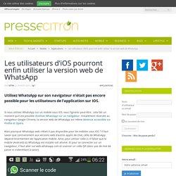 WhatsApp web est enfin accessible pour les utilisateurs de l'iPhone