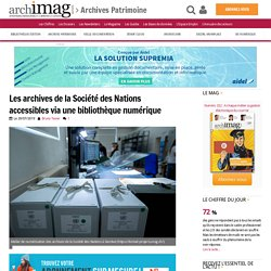 Les archives de la Société des Nations accessibles via une bibliothèque numérique