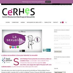 4 vidéos accessibles à tous pour aborder la sexualité - Centre Ressources Handicaps et Sexualités / CeRHeS® France, 03 2020