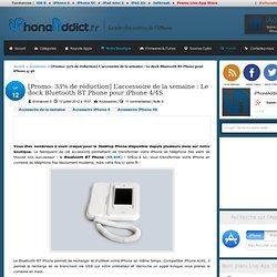 [Promo: 33% de réduction] L'accessoire de la semaine : Le dock Bluetooth BT Phone pour iPhone 4/4S