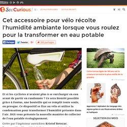SooCurious - Cet accessoire pour vélo récolte l'humidité ambiante lorsque vous roulez pour la transformer en eau potable