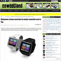 Qualcomm se lance aussi dans la montre connectée avec la Toq - Accessoires