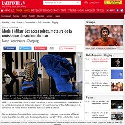 Mode à Milan: Les accessoires, moteurs de la croissance du secteur du luxe - 24/02/2014 - ladepeche.fr