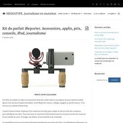 Kit iReporter. Accessoires, applis, prix, conseils, iPad journalisme - MediaType