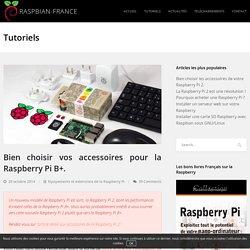 Bien choisir vos accessoires pour la Raspberry Pi B plus