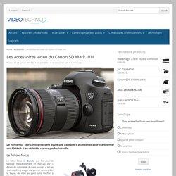 Les accessoires vidéo du Canon 5D Mark II/III