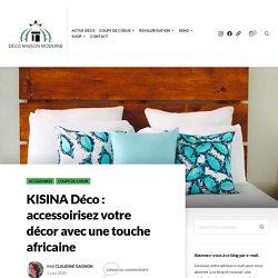 KISINA Déco : accessoirisez votre décor avec une touche africaine