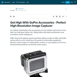 Get High With GoPro Accessories - Perfect High-Resolution Image Capturer