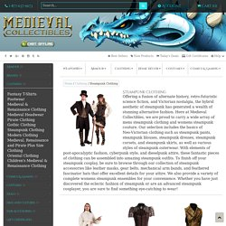 Steampunk Clothing, Neo-Victorian Fashion, Steampunk Couture, and Steampunk Accessories by Medieval Collectibles