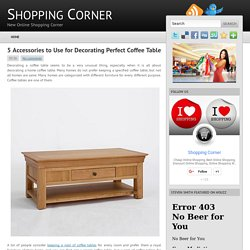 5 Accessories to Use for Decorating Perfect Coffee Table ~ Shopping Corner