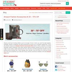 Amazon Fashion Accessories At 30 – 70% Off - DiscountMantra