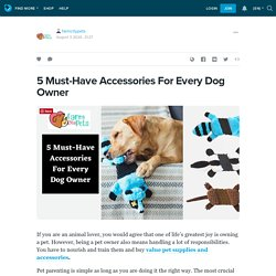5 Must-Have Accessories For Every Dog Owner