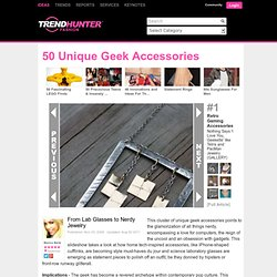 50 Unique Geek Accessories - From Lab Glasses to Nerdy Jewelry (CLUSTER)
