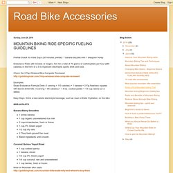 Road Bike Accessories: MOUNTAIN BIKING RIDE-SPECIFIC FUELING GUIDELINES