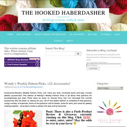 Wendy's Weekly Pattern Picks, v22-Accessories! - The Hooked Haberdasher