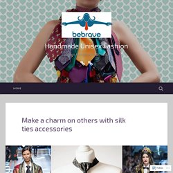 Make a charm on others with silk ties accessories – Handmade Unisex Fashion