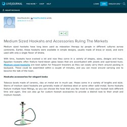 Medium Sized Hookahs and Accessories Ruling The Markets: ihearthookahs
