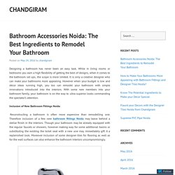 Bathroom Accessories Noida: The Best Ingredients to Remodel Your Bathroom