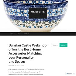 Bunzlau Castle Webshop offers the Best Home Accessories Matching your Personality and Spaces