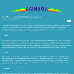 Smart Tips to Choose the Best Beach Accessories - rainbowswimwear