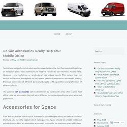 Do Van Accessories Really Help Your Mobile Office – American Van
