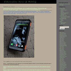 Switching from iOS (iPhone 4) to Android (Galaxy Note 3) & my favorite Android apps / accessories recommendations « Ethereality News & Weblog