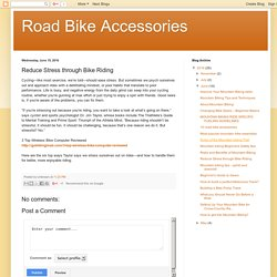 Road Bike Accessories: Reduce Stress through Bike Riding