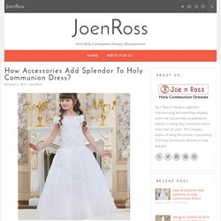 How Accessories Add Splendor to Holy Communion Dress?