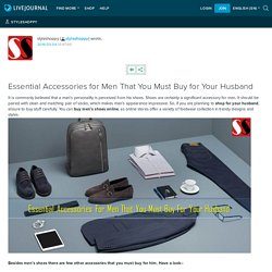 Essential Accessories for Men That You Must Buy for Your Husband: styleshoppy
