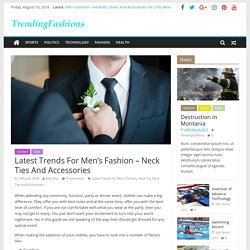 Latest Trends For Men's Fashion – Neck Ties And Accessories – TrendingFashions