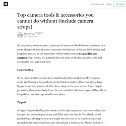 Top camera tools & accessories you cannot do without (include camera straps)