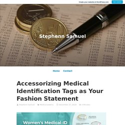 Accessorizing Medical Identification Tags as Your Fashion Statement – Stephenn Samuel