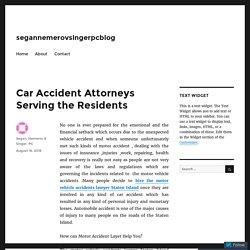 Car Accident Attorneys Serving the Residents – segannemerovsingerpcblog